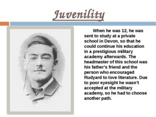 Juvenility When he was 12, he was sent to study at a private school in Devon,