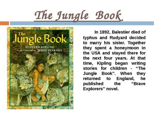 The Jungle Book In 1892, Balestier died of typhus and Rudyard decided to marr...
