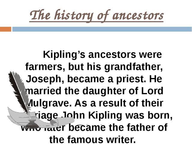 The history of ancestors Kipling's ancestors were farmers, but his grandfathe...