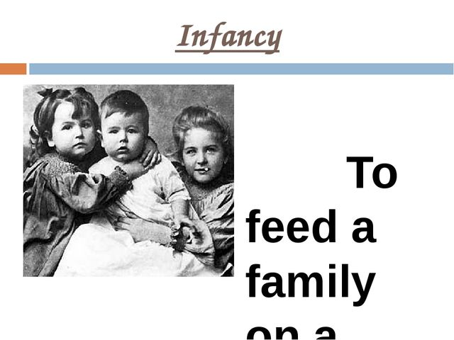 Infancy To feed a family on a salary of an applied artist was difficult. So w...