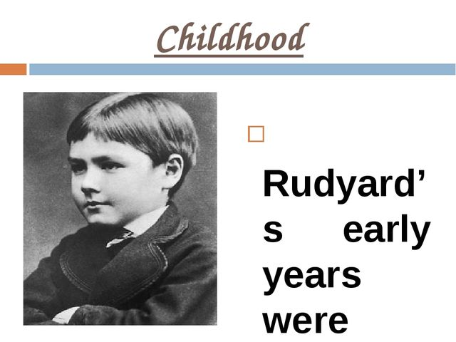 Childhood Rudyard's early years were spent in exotic India, but at the age of...