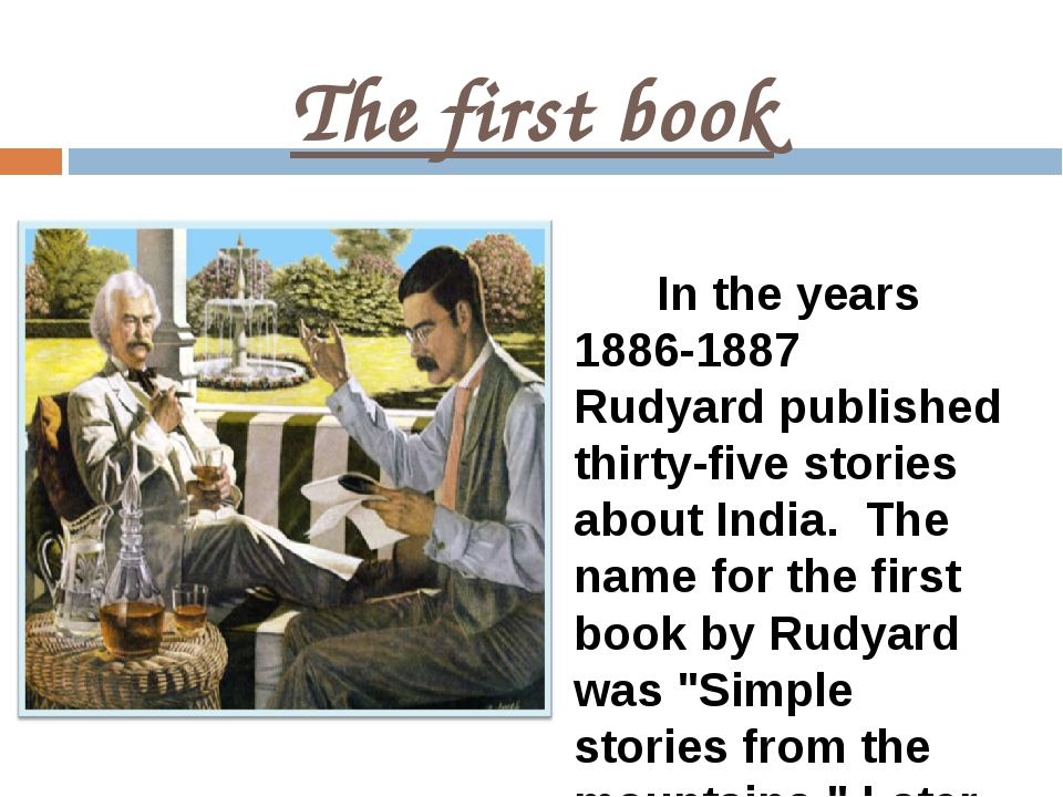 The first book In the years 1886-1887 Rudyard published thirty-five stories a...