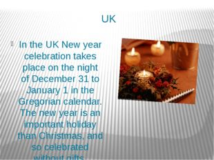 UK In the UK New year celebration takes place on the night of December 31 to
