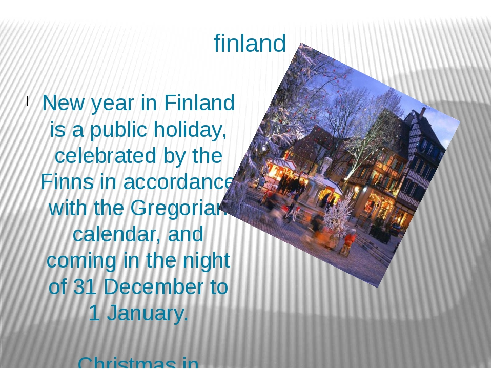 finland New year in Finland is a public holiday, celebrated by the Finns in a...