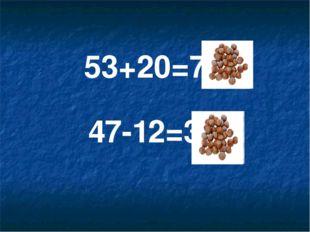 53+20=74 47-12=35
