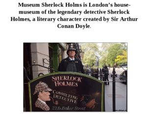 Museum Sherlock Holms is London's house-museum of the legendary detective She