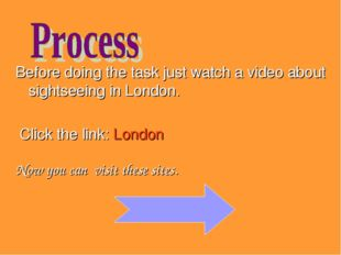 Before doing the task just watch a video about sightseeing in London. Click t