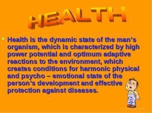 Health is the dynamic state of the man's organism, which is characterized by
