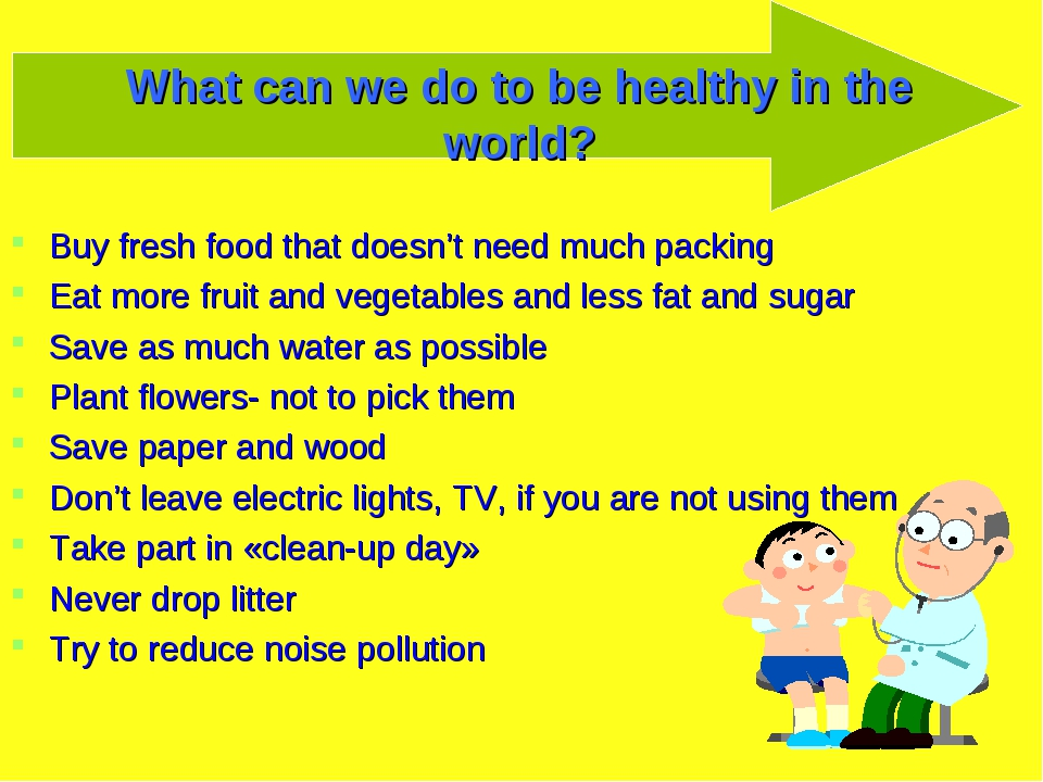 What can we do to be healthy in the world? Buy fresh food that doesn't need m...
