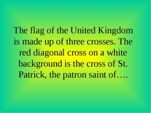 The flag of the United Kingdom is made up of three crosses. The red diagonal