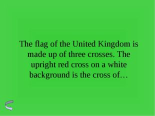 The flag of the United Kingdom is made up of three crosses. The upright red c