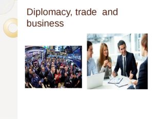 Diplomacy, trade and business