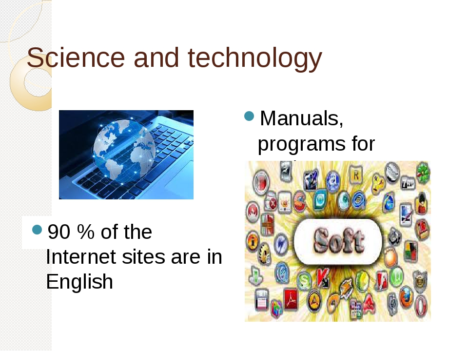 Science and technology 90 % of the Internet sites are in English Manuals, pro...
