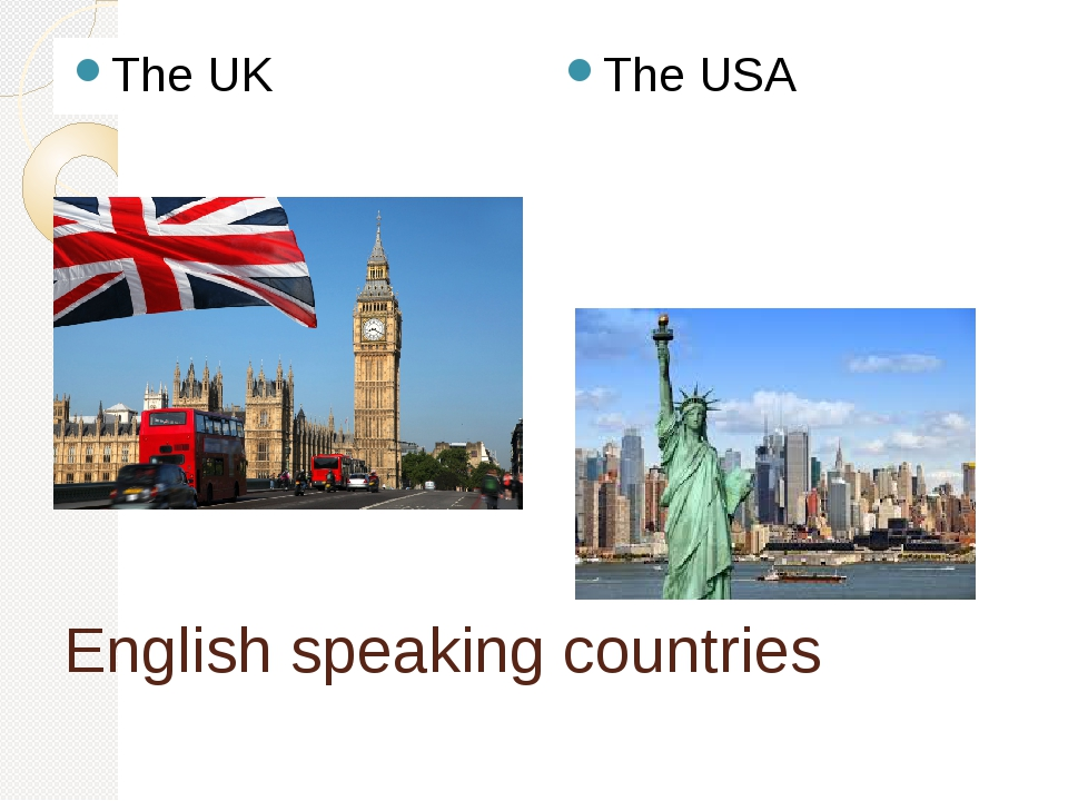 English speaking countries The UK The USA