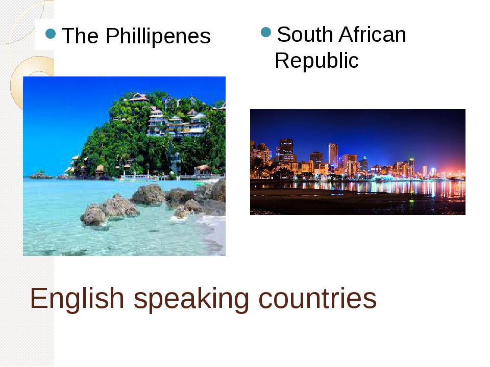 English speaking countries The Phillipenes South African Republic