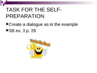 TASK FOR THE SELF-PREPARATION Create a dialogue as in the example SB ex. 3 p.