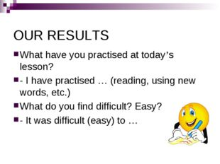 OUR RESULTS What have you practised at today's lesson? - I have practised … (