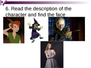 6. Read the description of the character and find the face