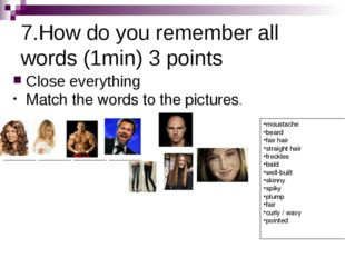7.How do you remember all words (1min) 3 points Close everything Match the wo