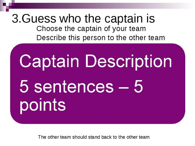 3.Guess who the captain is Choose the captain of your team Describe this pers...