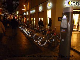 Les vélos sont disponibles24heuressur 24 et7jourssur 7.