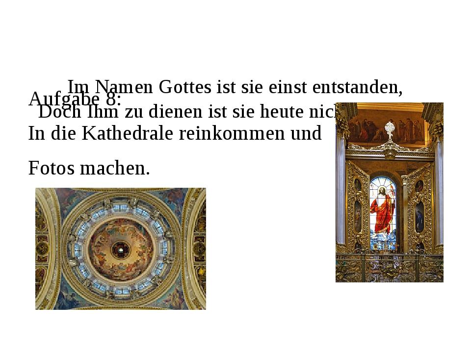 Im Namen Gottes ist sie einst entstanden, Doch Ihm zu dienen ist sie heute n...