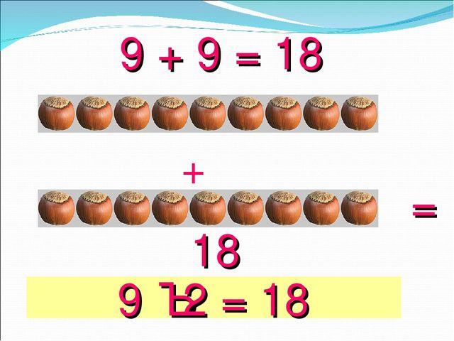 + 18 = 9 + 9 = 18 9 · 2 = 18