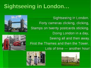 Sightseeing in London… Sightseeing in London. Forty cameras clicking, clickin