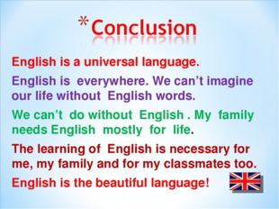 English is a universal language. English is everywhere. We can't imagine our