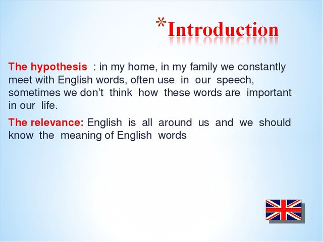 The hypothesis : in my home, in my family we constantly meet with English wor...