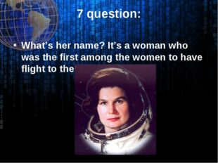 7 question: What's her name? It's a woman who was the first among the women t
