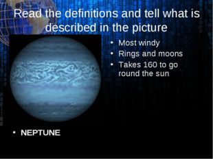 Read the definitions and tell what is described in the picture NEPTUNE Most w