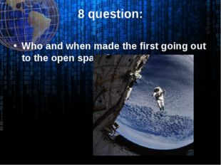 8 question: Who and when made the first going out to the open space?