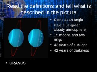 Read the definitions and tell what is described in the picture URANUS Spins a