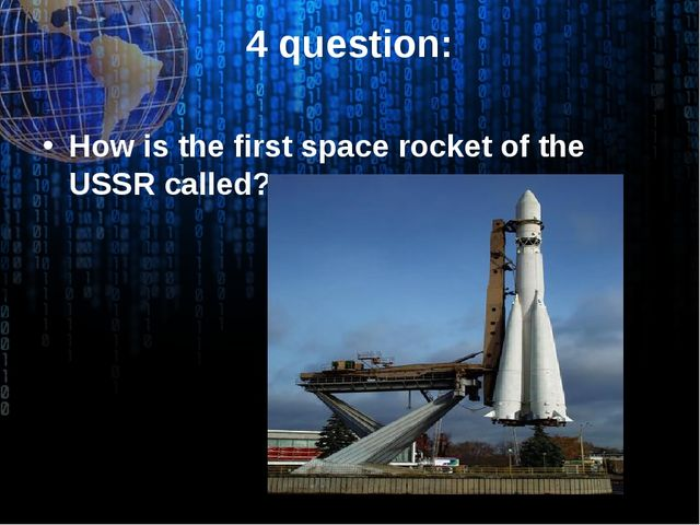4 question: How is the first space rocket of the USSR called?