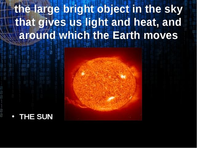 the large bright object in the sky that gives us light and heat, and around w...