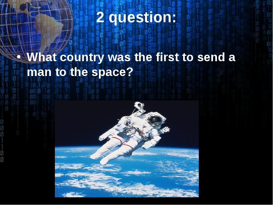 2 question: What country was the first to send a man to the space?