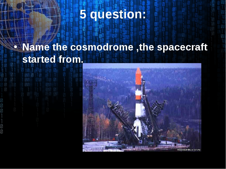 5 question: Name the cosmodrome ,the spacecraft started from.