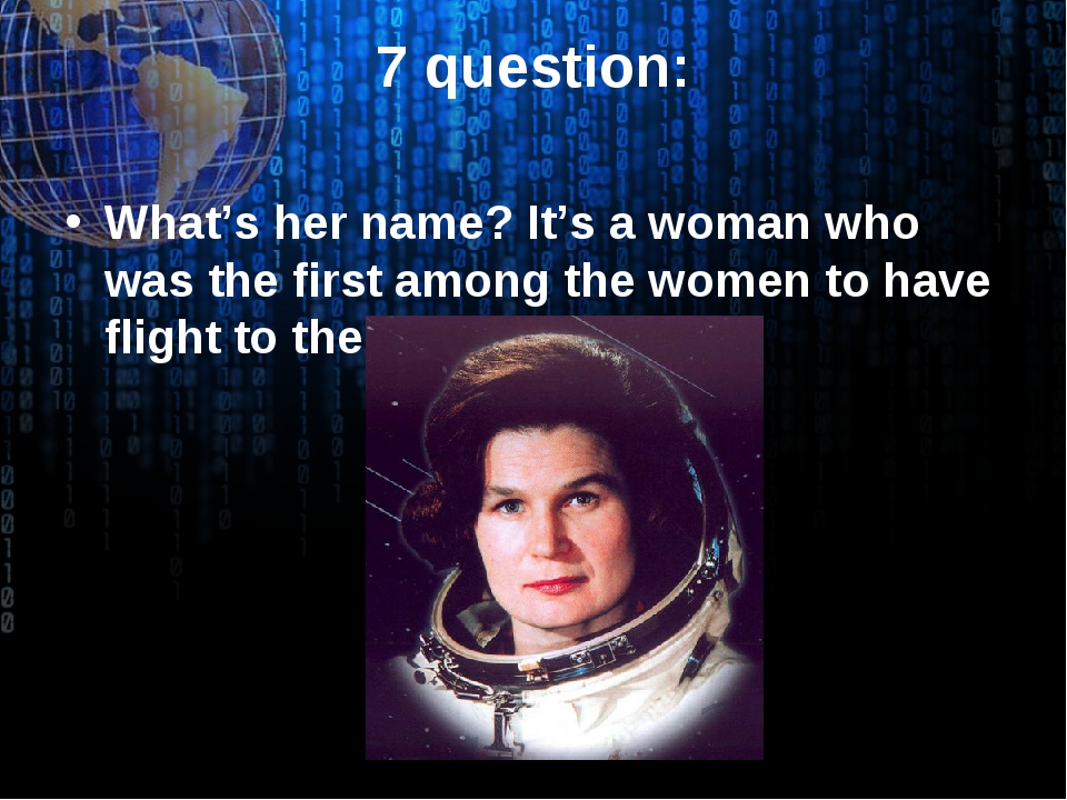 7 question: What's her name? It's a woman who was the first among the women t...
