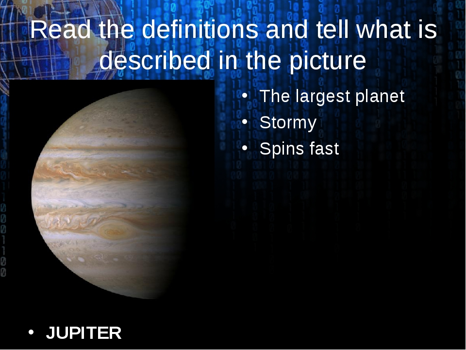 Read the definitions and tell what is described in the picture JUPITER The la...