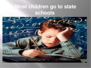 Most children go to state schools which are free.