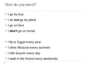 How do you travel? I go by bus I do not go by plane I go on foot I don't go o