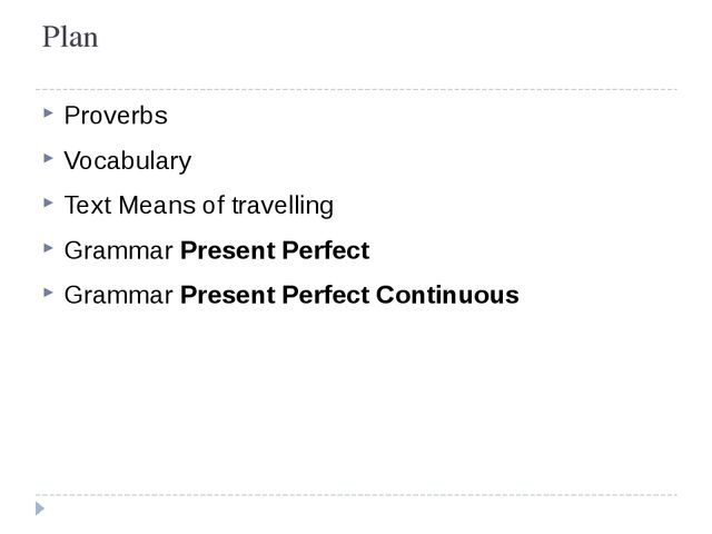 Plan Proverbs Vocabulary Text Means of travelling Grammar Present Perfect Gra...