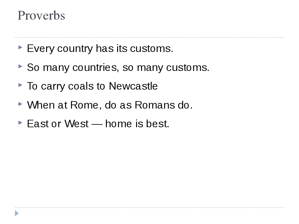 Proverbs Every country has its customs.  So many countries, so many customs....