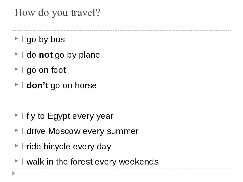 How do you travel? I go by bus I do not go by plane I go on foot I don't go o...