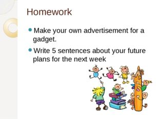 Homework Make your own advertisement for a gadget. Write 5 sentences about yo