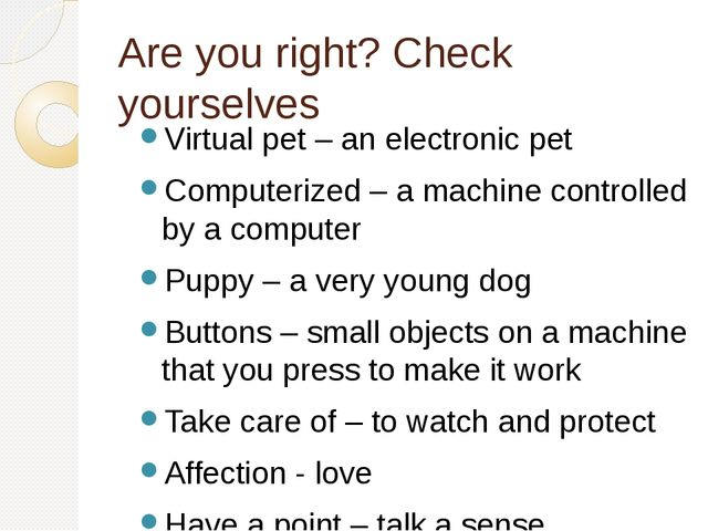 Are you right? Check yourselves Virtual pet – an electronic pet Computerized...