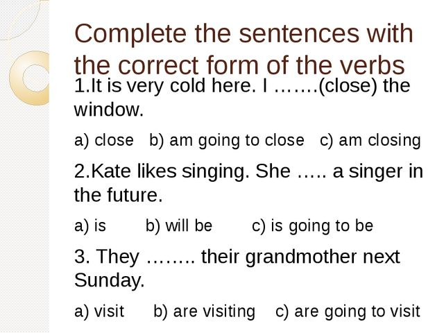 Complete the sentences with the correct form of the verbs 1.It is very cold h...