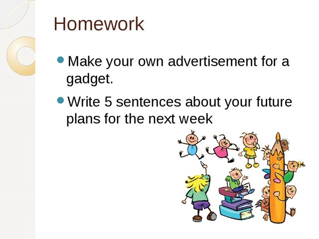 Homework Make your own advertisement for a gadget. Write 5 sentences about yo...