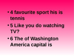 4 favourite sport his is tennis 5 Like you do watching TV? 6 The of Washingto